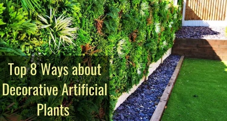 Top 8 Ways about Decorative Artificial Plants
