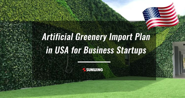 Artificial Greenery Import Plan in USA for Business Startups