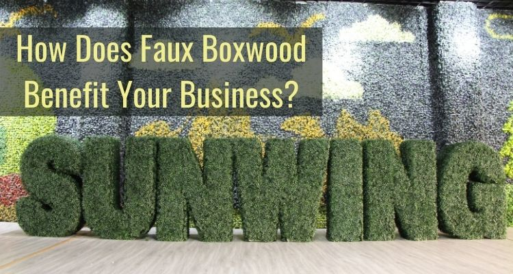 How Do Faux Boxwood Benefit Your Business_