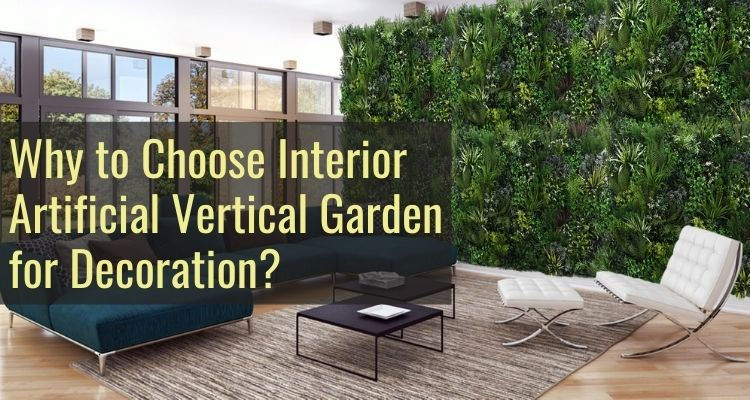 Why to Choose Interior Artificial Vertical Garden for Decoration_