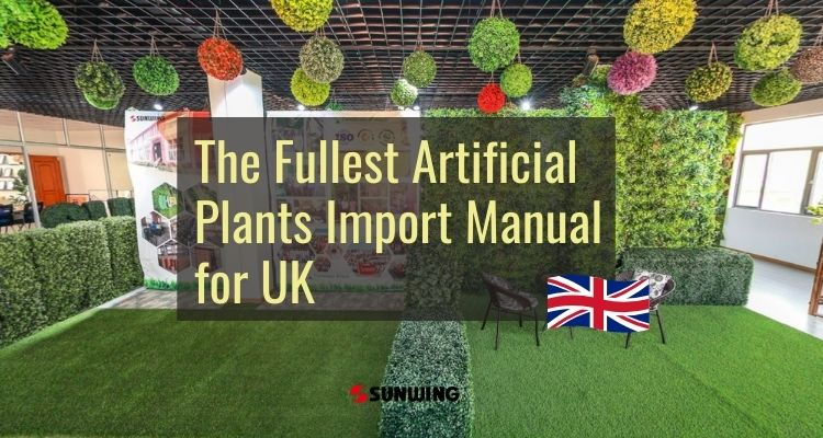 the fullest artificial plants import guide for UK
